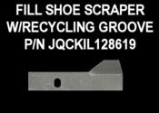 Fill Shoe Scraper w/Recycling Groove